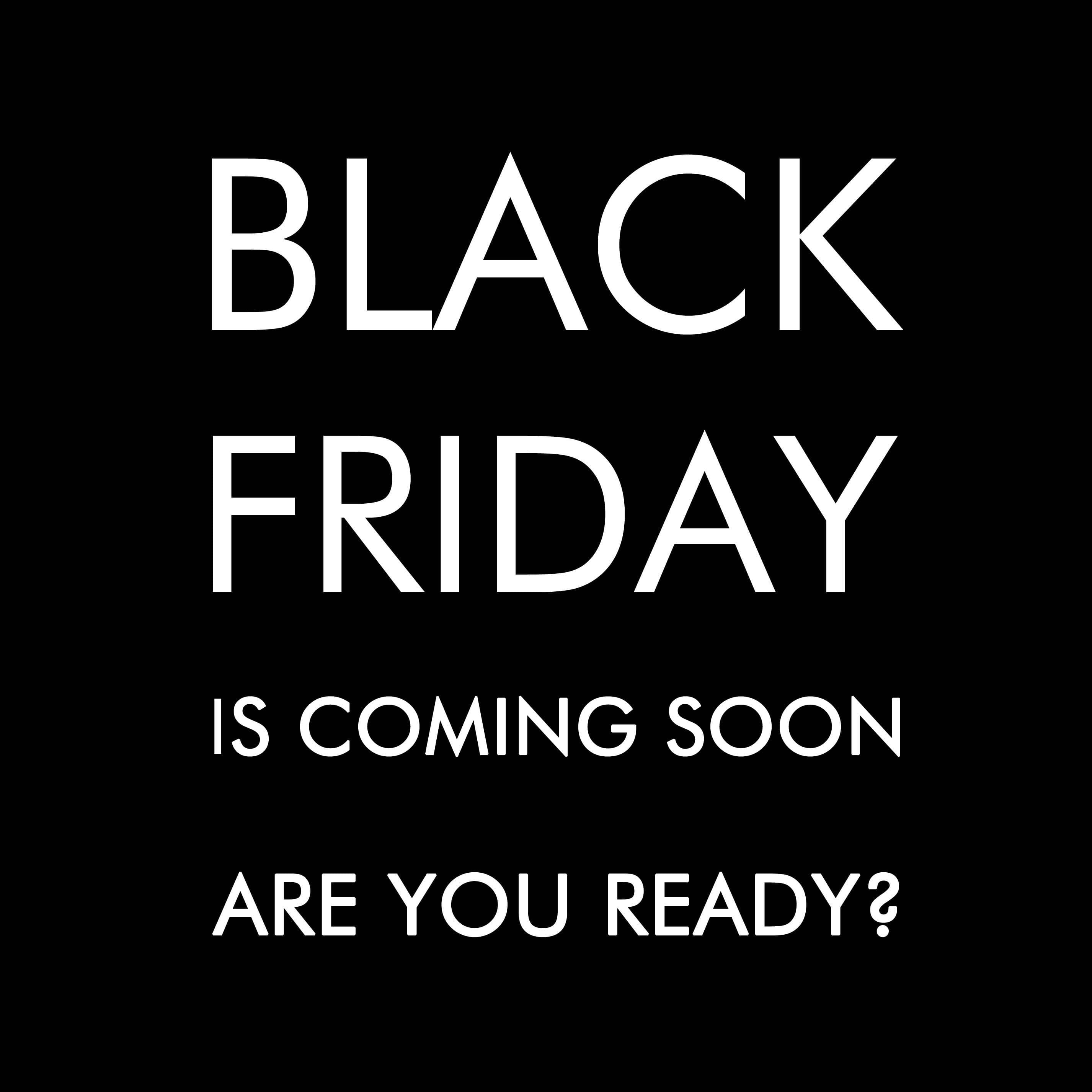 Black Friday is coming soon!