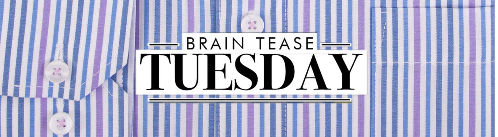Brain Tease Tuesday Week 33